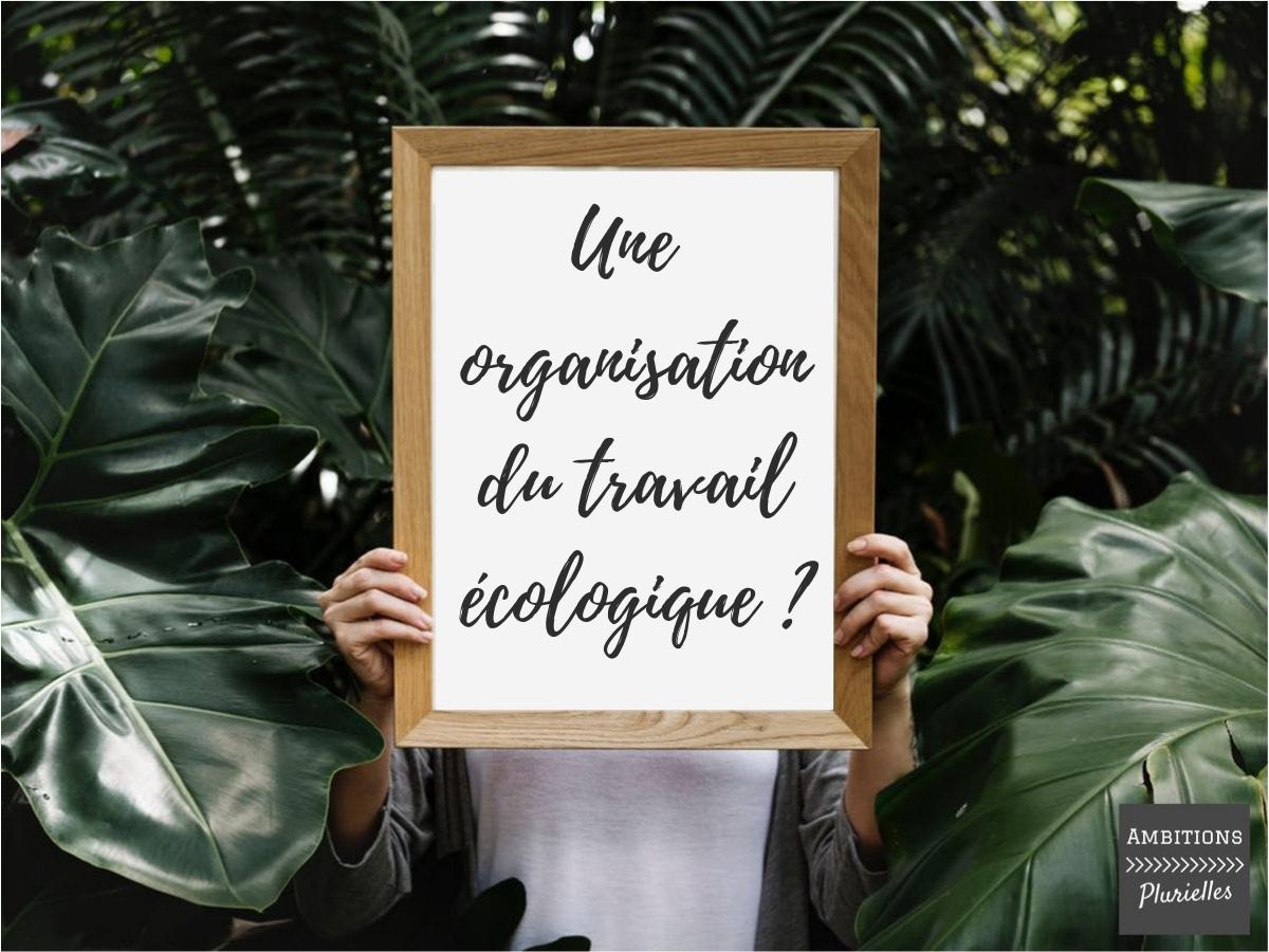 Une organisation du travail écologique ?