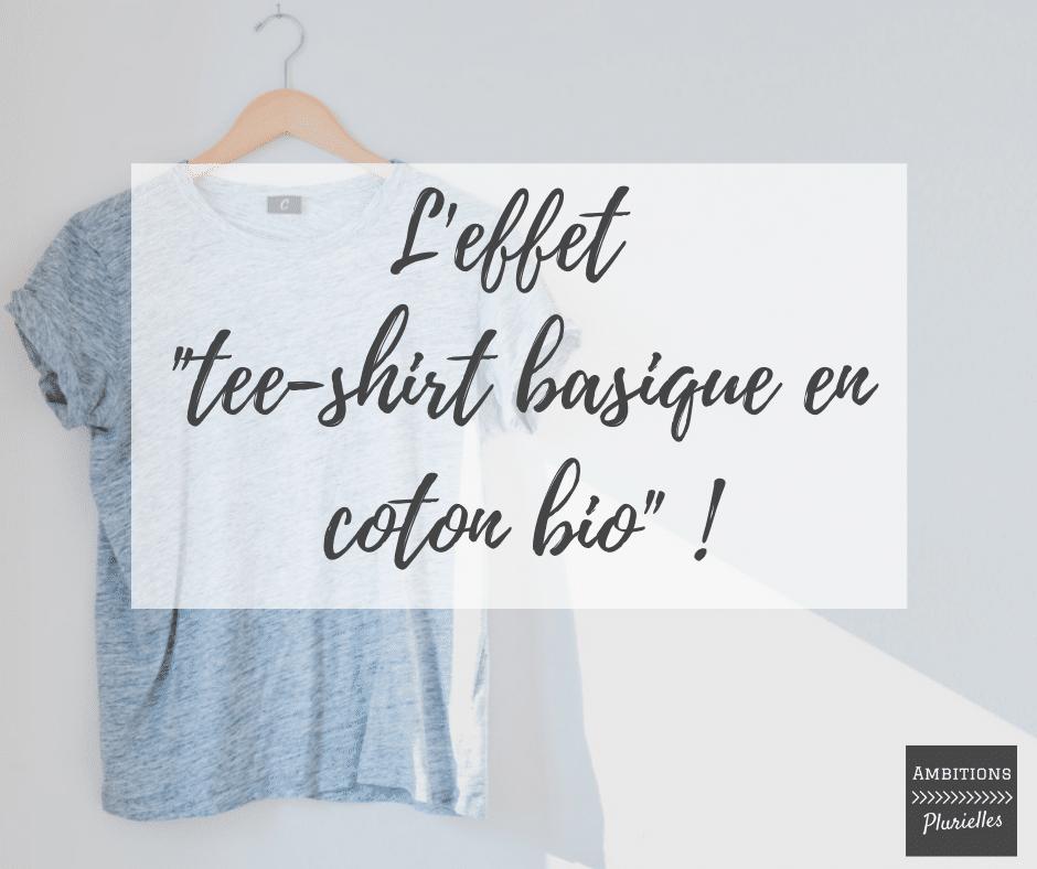 Effet t-shirt basique en coton bio ou le fait d'avoir un impact immédiat et durable.